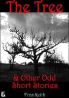 The Tree: And Other Odd Short Stories ebook by Frank Keith
