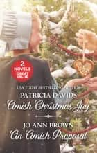Amish Christmas Joy and An Amish Proposal - Amish Christmas Joy\An Amish Proposal eBook by Patricia Davids, Jo Ann Brown
