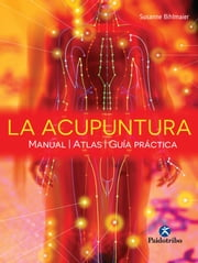 La acupuntura - Manual - Atlas - Guía práctica (Color) 電子書籍 by Susanne Bihlmaier