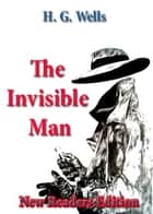 The Invisible Man - A Grotesque Romance : New Readers Edition ebook by H.G. WELLS