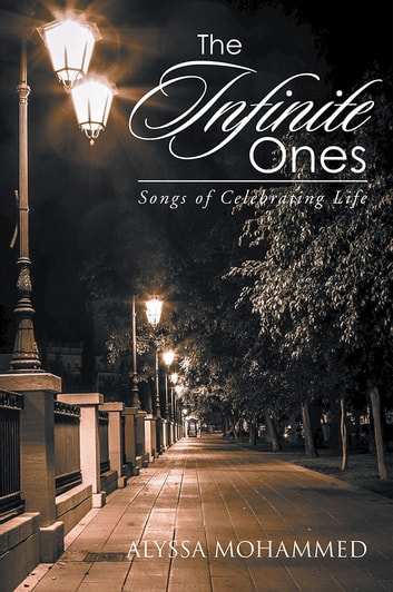 The Infinite Ones - Songs of Celebrating Life ebook by Alyssa Mohammed