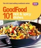 Good Food: 101 Hot & Spicy Dishes - Triple-tested Recipes ebook by Orlando Murrin