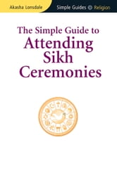 Simple Guide to Attending Sikh Ceremonies ebook by Akasha Lonsdale
