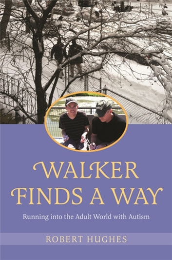 Walker Finds a Way - Running into the Adult World with Autism eBook by Robert Hughes