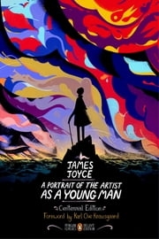 A Portrait of the Artist as a Young Man - Centennial Edition (Penguin Classics Deluxe Edition) ebook by James Joyce,Seamus Deane,Roman Muradov,Karl Ove Knausgaard