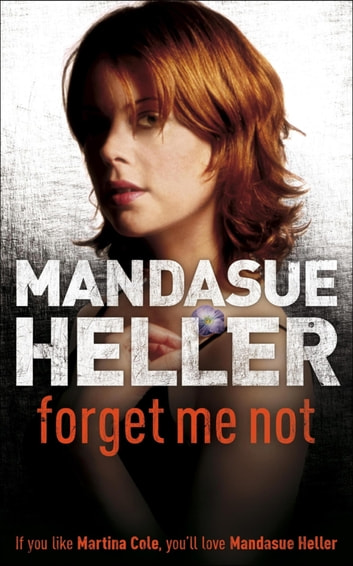 Forget Me Not - Will he get to her next? ebook by Mandasue Heller