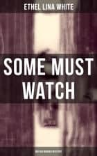 Some Must Watch (British Murder Mystery) ebook by Ethel Lina White