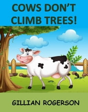 Cows Don't Climb Trees! ebook by Gillian Rogerson