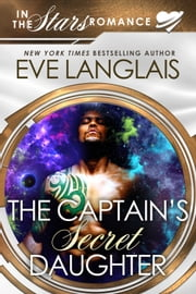 The Captain's Secret Daughter - In the Stars Romance ebook by Eve Langlais