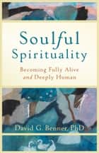 Soulful Spirituality ebook by David G. Benner