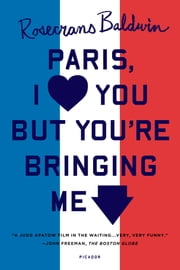 Paris, I Love You but You're Bringing Me Down ebook by Rosecrans Baldwin