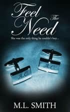 Feel The Need ebook by M L Smith