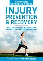 Runner's World Essential Guides: Injury Prevention & Recovery - What Every Runner Needs to Know About Getting (and Staying) Healthy ebook by Editors of Runner's World