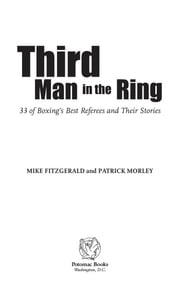 Third Man in the Ring - 33 of Boxing's Best Referees and Their Stories ebook by Mike Fitzgerald,Patrick Morley