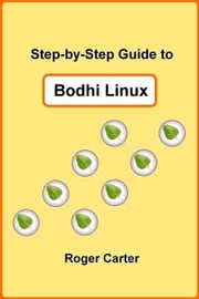 Step-by-Step Guide to Bodhi Linux ebook by Roger Carter