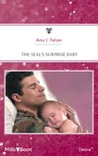 The Seal's Surprise Baby ebook by Amy J. Fetzer