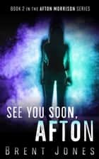 See You Soon, Afton: Afton Morrison, Book 2 ebook by Brent Jones