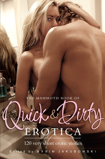 The Mammoth Book of Quick & Dirty Erotica ebook by Maxim Jakubowski