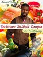 Eastwood Presents: Christian's Soul Food Recipes for Healthy Living ebook by Christian Belnavis