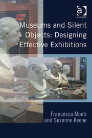 Museums and Silent Objects: Designing Effective Exhibitions ebook by Dr Francesca Monti,Dr Suzanne Keene