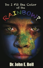 Do I Fit the Color of the Rainbow ebook by Bell, John E