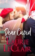 Dear Cupid ebook by Laurie LeClair