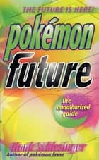 Pokemon Future - The Unauthorized Guide ebook by Hank Schlesinger
