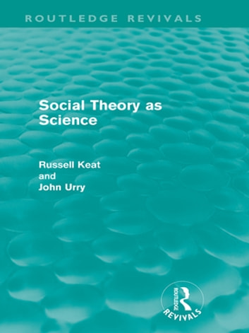Social Theory as Science (Routledge Revivals) ebook by Russell Keat,John Urry