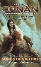 Age of Conan: Songs of Victory - Legends of Kern, Volume IIl ebook by Loren Coleman