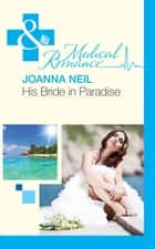 His Bride in Paradise (Mills & Boon Medical) eBook by Joanna Neil