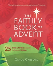 The Family Book of Advent: 25 Stories and Activities to Celebrate the Meaning of Christmas ebook by Garborg, Carol
