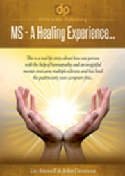 Multiple Sclerosis - A healing Experience ebook by Liz Attewell,John Devereux