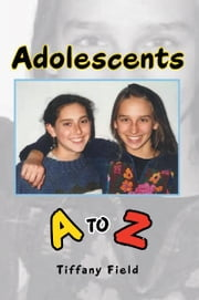 Adolescents A to Z ebook by Tiffany Field