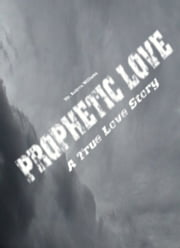Prophetic Love: A True Love Story ebook by Andrew Williams