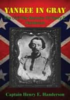 Yankee In Gray: The Civil War Memoirs Of Henry E. Handerson ebook by Captain Henry E. Handerson