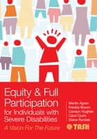 Equity and Full Participation for Individuals with Severe Disabilities - A Vision for the Future ebook by Martin Agran Ph.D., Fredda Brown Ph.D., Carolyn Hughes Ph.D.,...