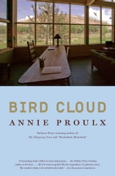 Bird Cloud - A Memoir of Place ebook by Annie Proulx