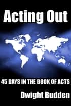 Acting Out ebook by Dwight Budden