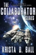The Collaborator Series: Vol 1 ebook by Krista D. Ball