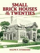 Small Brick Houses of the Twenties ebook by Ralph P. Stoddard