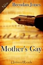 Mother's Gay ebook by Brendan Jones