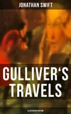 GULLIVER'S TRAVELS (Illustrated Edition) ebook by Jonathan Swift