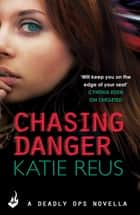 Chasing Danger: A Deadly Ops Novella 2.5 (A series of thrilling, edge-of-your-seat suspense) ebook by Katie Reus