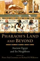Pharaoh's Land and Beyond - Ancient Egypt and Its Neighbors ebook by Pearce Paul Creasman, Richard H. Wilkinson