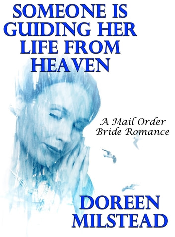 Someone Is Guiding Her Life From Heaven: A Mail Order Bride Romance ebook by Doreen Milstead