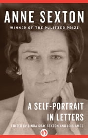 Anne Sexton - A Self-Portrait in Letters ebook by Anne Sexton,Linda Gray Sexton,Lois Ames