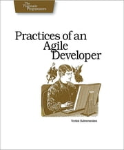 Practices of an Agile Developer - Working in the Real World ebook by Venkat Subramaniam, Andy Hunt