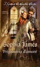 Prigioniera d'amore ebook by Sophia James