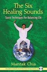 The Six Healing Sounds: Taoist Techniques for Balancing Chi - Taoist Techniques for Balancing Chi ebook by Mantak Chia