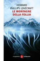 Le montagne della follia ebook by Andrea Morstabilini, Howard Phillips Lovecraft